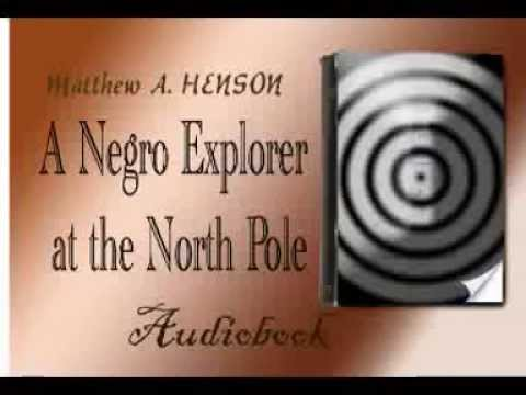 A Negro Explorer at the North Pole Audiobook Matthew A. HENSON