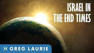 Israels Role In The End Times (With Greg Laurie)