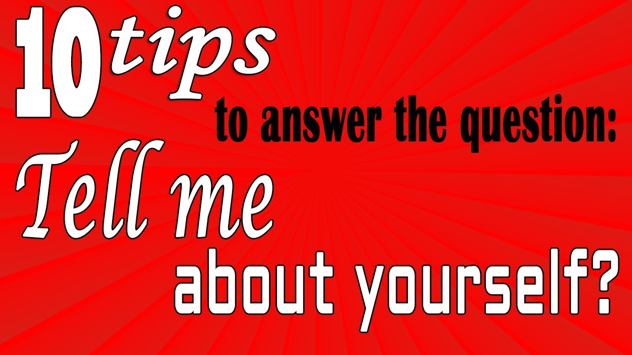 About >> Tell Me About Yourself 10 Tips To Answer This Question