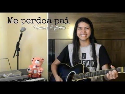 Me Perdoa Pai - Thaiane Seghetto (cover)