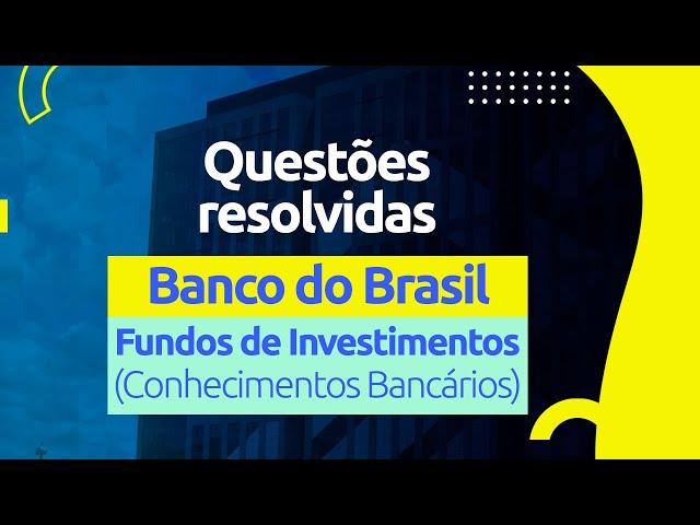 Questões do Banco do Brasil - Fundos de Investimentos (Conhecimentos Bancários)