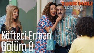 Türk Malı 8. Bölüm (Final) - Köfteci Erman