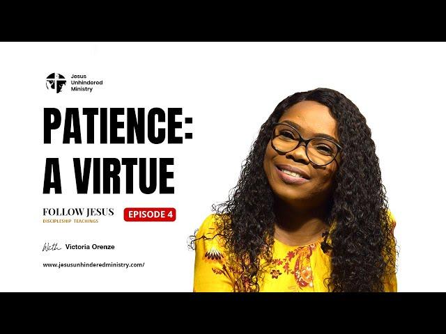 Follow Jesus Episode 4_Patience: A Virtue