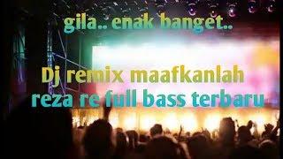 Dj remix maafkanlah reza re full bass terbaru 2020