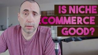 Is Niche Ecommerce a Good Choice?