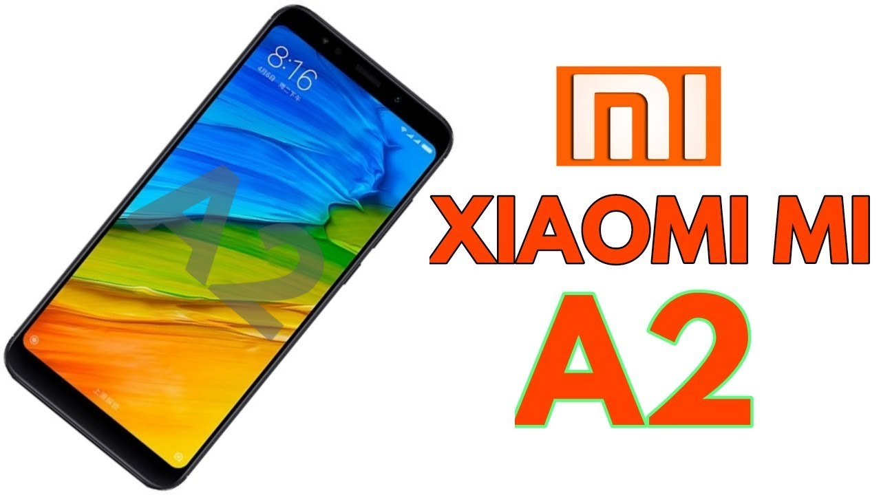 Xiaomi Mi A2 With 6GB Ram a 128GB, 18:9 Aspect Ratio - Final Leaks And  Rumors