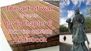 The Art of War by sun tzu ep6 chapter 6- Weak Points and Strong - audiobook