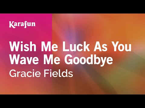 Karaoke Wish Me Luck As You Wave Me Goodbye - Gracie Fields *
