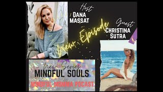 Mindful Souls Podcast with special guest with Christina Sutra, host Dana Massat