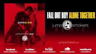 "Fall Out Boy ""Alone Together"" - Jump Smokers Remix"