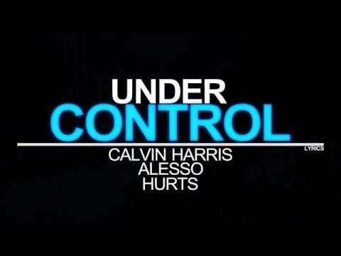 Calvin Harris & Alesso Ft. Hurts   Under Control Lyrics