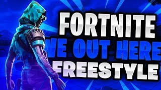 Fortnite We Out Here Freestyle