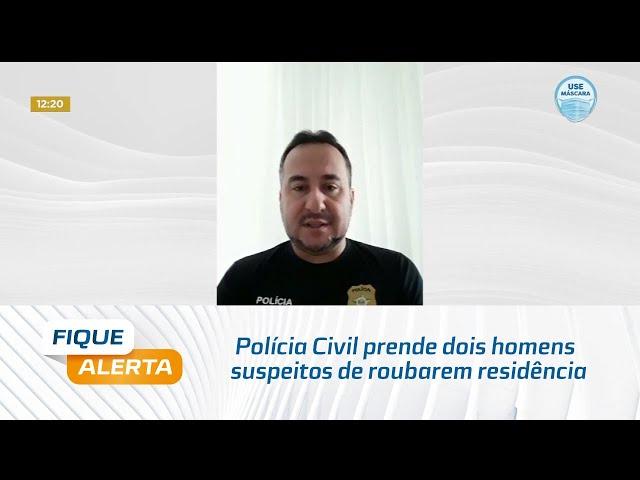 Polícia Civil prende dois homens suspeitos de roubarem residência no bairro do Poço