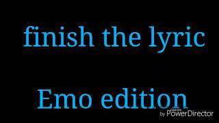 Finish the lyric Emo edition