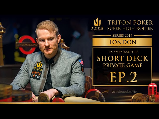 Les Ambassadeurs Short Deck Private Game Episode 2 - Triton Poker London 2019