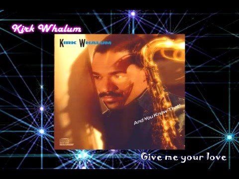 kirk whalum give me your love