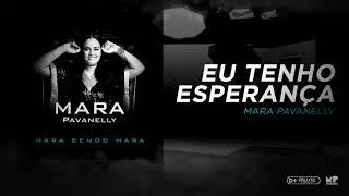 Mara Pavanelly - Eu Tenho Esperança (Mara Sendo Mara)