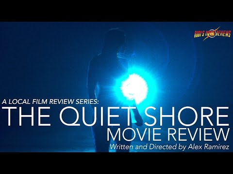 A LOCAL FILM REVIEW: THE QUIET SHORE Written And Directed By Alex Ramirez
