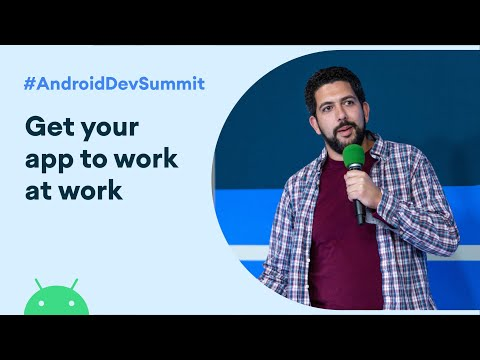 Get your app to work at work (Android Dev Summit \'19)