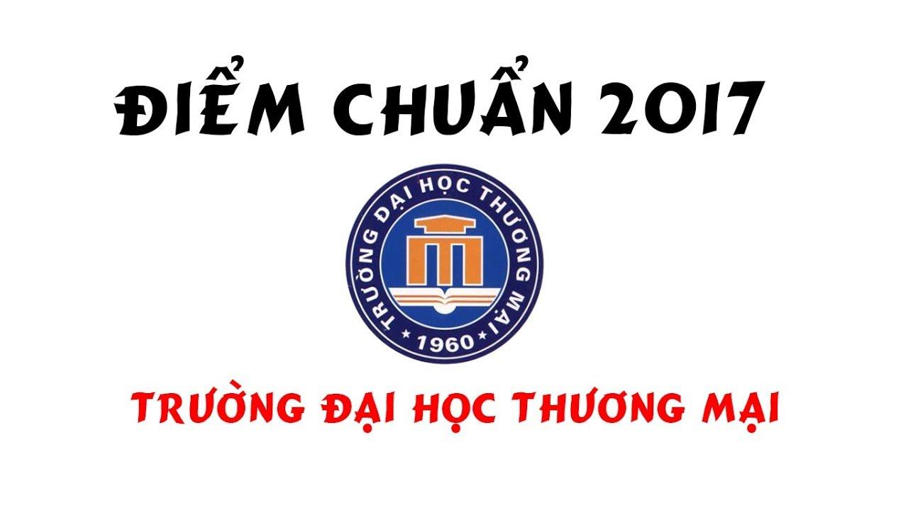 Điểm chuẩn 2017 Trường Đại học Thương mại