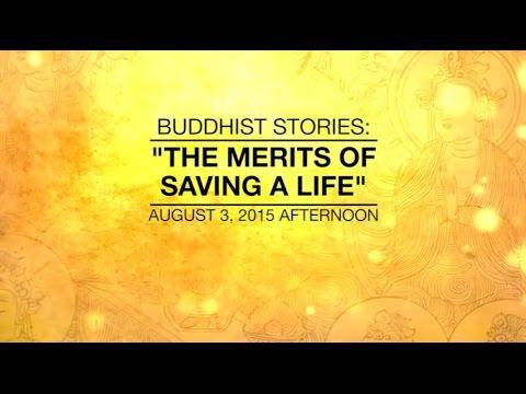 BUDDHIST STORIES:THE MERITS OF SAVING A LIFE -Aug 3, 2015