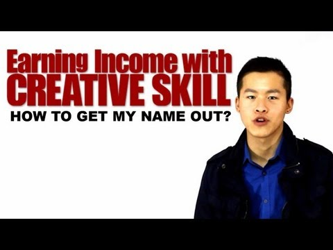 Earning Income with Creative Skill   How to get your name out