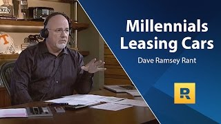 Millennials Leasing Cars - Dave Ramsey Rant