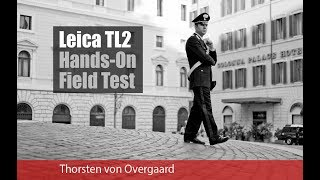 Leica TL2 Hands-On Field Test Review By Thorsten Overgaard