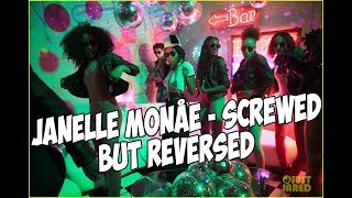 Janelle Monáe - Screwed (feat. Zoë Kravitz) but REVERSED