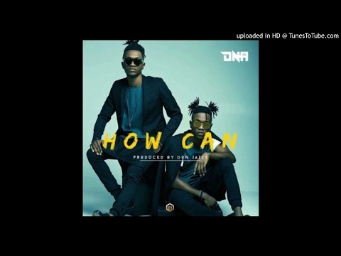 DNA – How Can (Prod. By Don Jazzy)