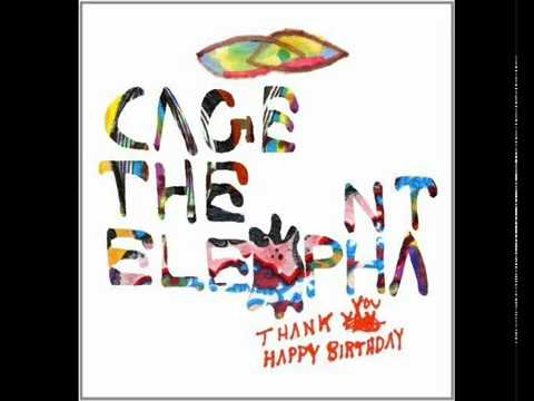 Cage The Elephant - Flow (Thank You, Happy Birthday)