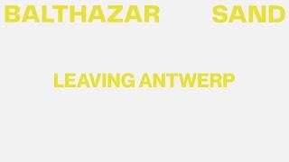 Balthazar - Leaving Antwerp (Lyric Video)