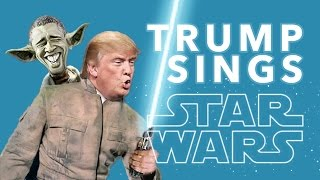 DONALD TRUMP SINGS STAR WARS