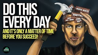 If You Do This Every Day - It's Only A Matter Of Time Before You SUCCEED!
