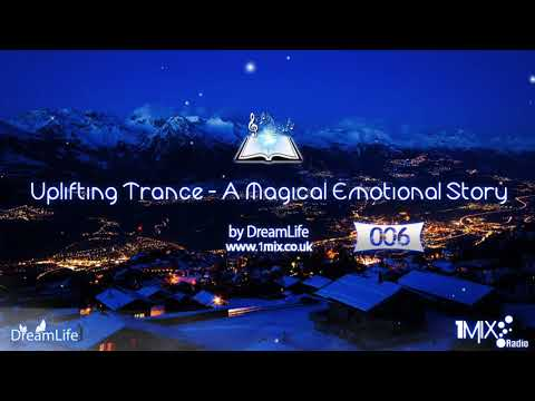 Uplifting Trance - A Magical Emotional Story Ep. 006 by DreamLife (January 2018) 1mix.co.uk