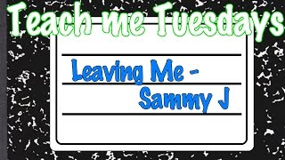 """Leaving me"" Sammy J TUTORIAL - Teach me Tuesday"