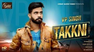 Takkni   (Full Video)     V.p Singh      Latest Punjabi Songs 2017    gav   Great Audio Audio