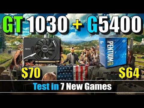 GT 1030 + G5400 Test in 7 New Games