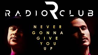 Rick Astley - Never Gonna Give You Up (RadioClub Remix)