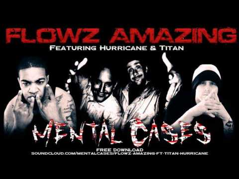"Mental Cases ""Flowz Amazing"" (ft. Hurricane & Titan)"