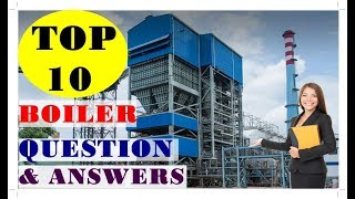 TOP 10 BOILER QUESTIONS AND ANSWERS ! BOILER INTERVIEW QUESTION AND ANSWER  ! BOILER QNA