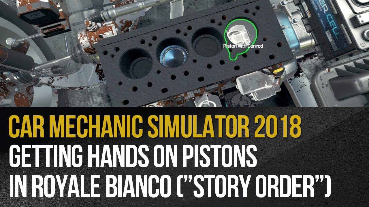 "Car Mechanic Simulator 2018 - Getting Hands on Pistons in Royale Bianco  (""Story Order"")"