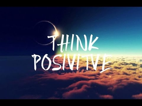 Think Positive And Positive Things Will Happen Youtube