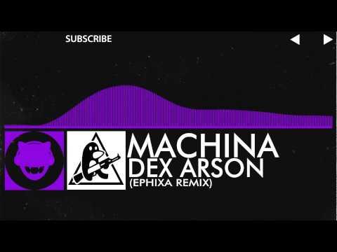 [Dubstep] Dex Arson - Machina (Ephixa Remix)