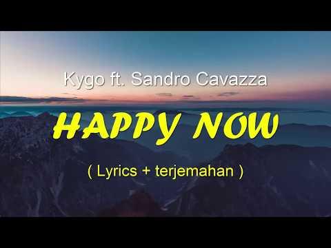 Kygo - Happy Now Ft. Sandro Cavazza (Lyrics Terjemahan)