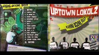 Download Uptown Lokolz - Kahini Scene Paat Full album MP3 song and Music Video