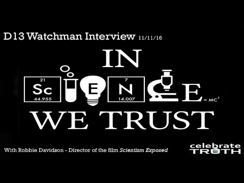 In Science We Trust - Scientism Exposed Film Interview w⁄ Robbie Davidson on D13 LIVE!