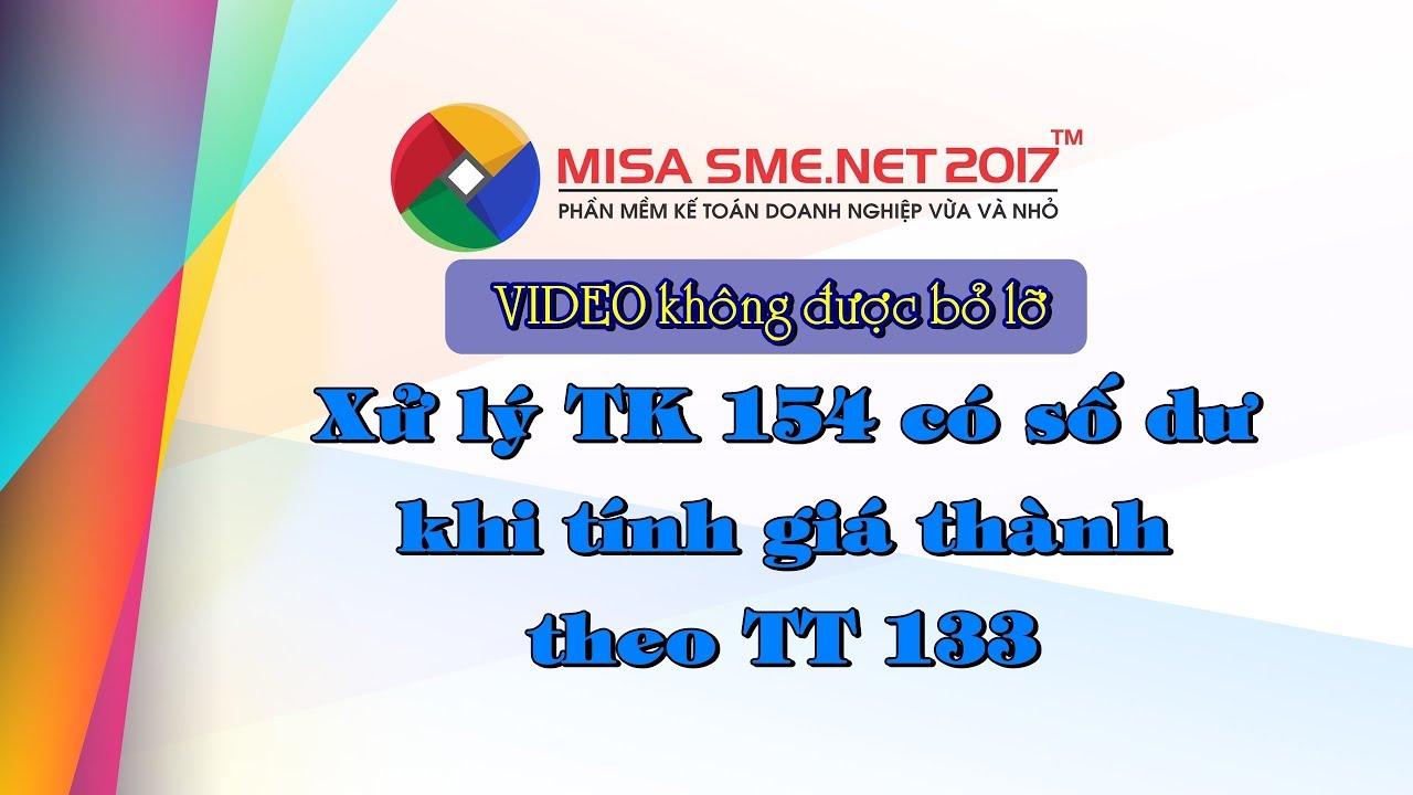 XỬ LÝ CỰC NHANH TK 154 có số dư khi tính giá thành theo TT133 | Học MISA Online