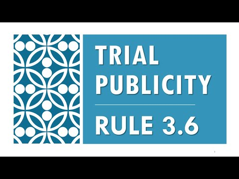 Model Rule 3.6 pt.1 Trial Publicity