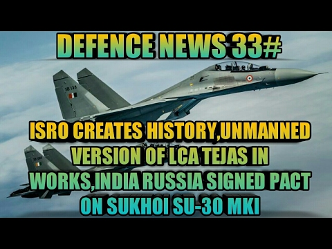 NEWS 33:ISRO CREATES HISTORY,INDIA RUSSIA PACT ON SU-30 MKI,UNMANNED LCA TEJAS IN WORKS